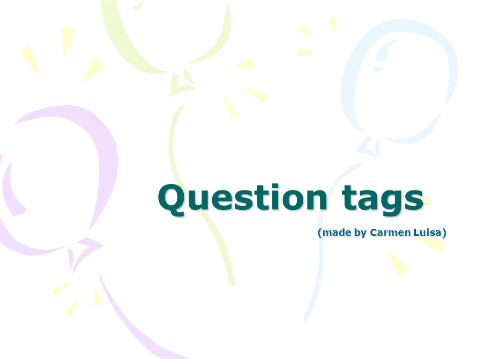 Question tags (made by Carmen Luisa)