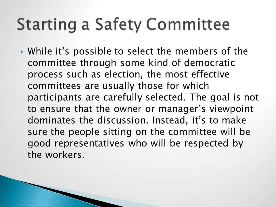  While it's possible to select the members of the committee through some kind of democratic process such as election, the most effective committees a