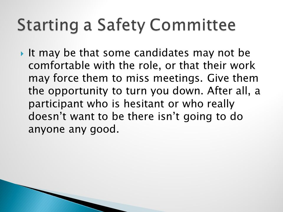  It may be that some candidates may not be comfortable with the role, or that their work may force them to miss meetings. Give them the opportunity t