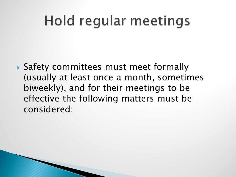  Safety committees must meet formally (usually at least once a month, sometimes biweekly), and for their meetings to be effective the following matte
