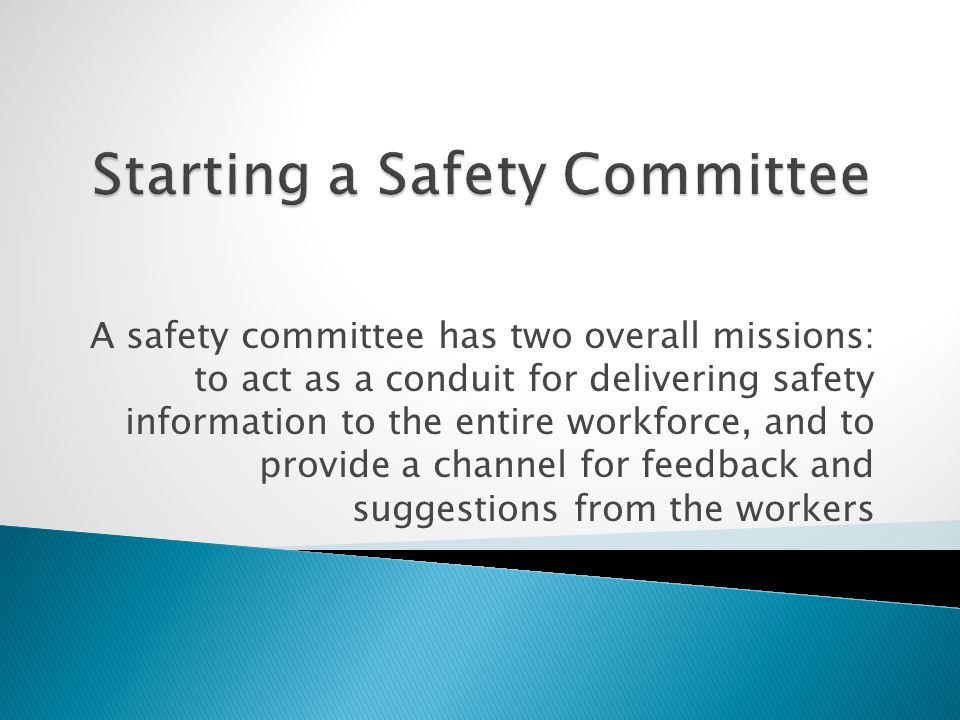 A safety committee has two overall missions: to act as a conduit for delivering safety information to the entire workforce, and to provide a channel f