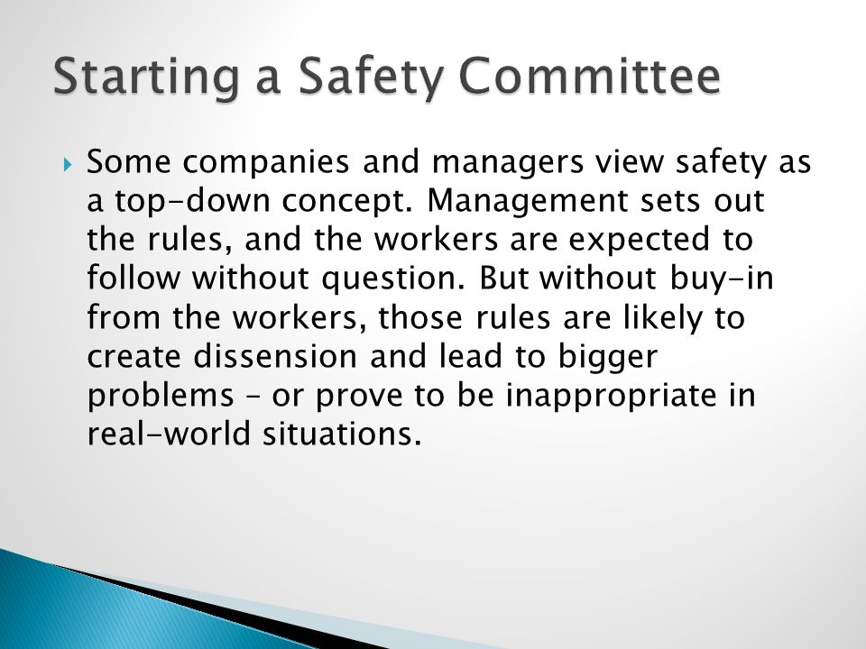  Some companies and managers view safety as a top-down concept. Management sets out the rules, and the workers are expected to follow without questio
