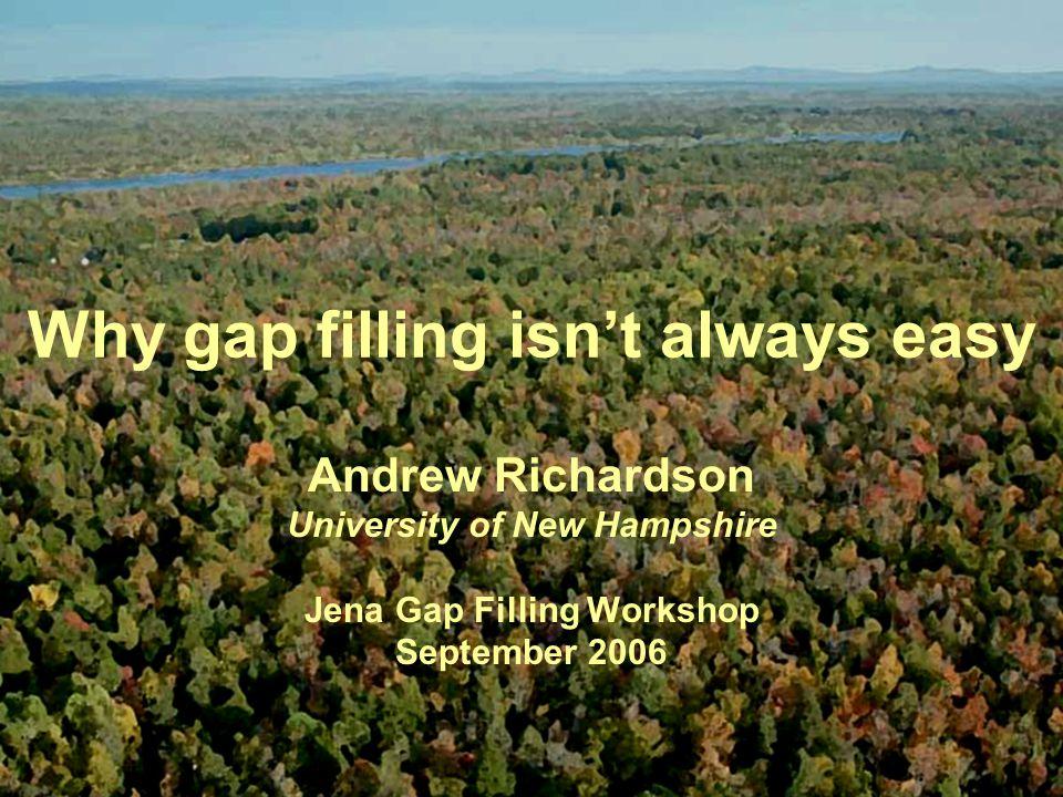 Why gap filling isn't always easy Andrew Richardson University of New Hampshire Jena Gap Filling Workshop September 2006