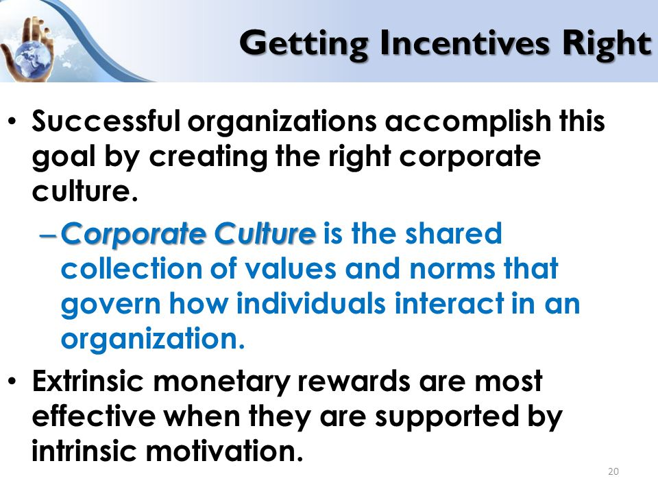 Getting Incentives Right Successful organizations accomplish this goal by creating the right corporate culture. – Corporate Culture – Corporate Cultur