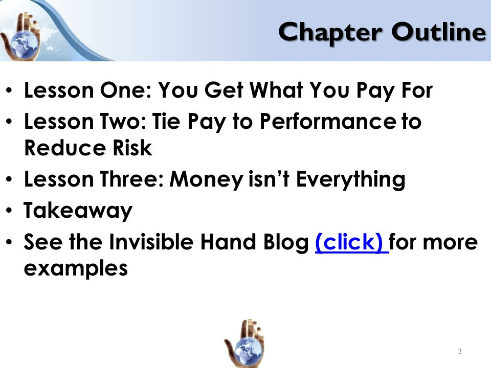 Chapter Outline Lesson One: You Get What You Pay For Lesson Two: Tie Pay to Performance to Reduce Risk Lesson Three: Money isn't Everything Takeaway S