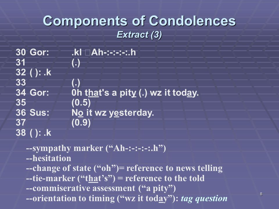 9 Components of Condolences Extract (3) 39 Sus: ( [ feel)]sorry for myself= 40Gor: [Commiserations.] 41Sus:=yesterday so that I might do tonight.