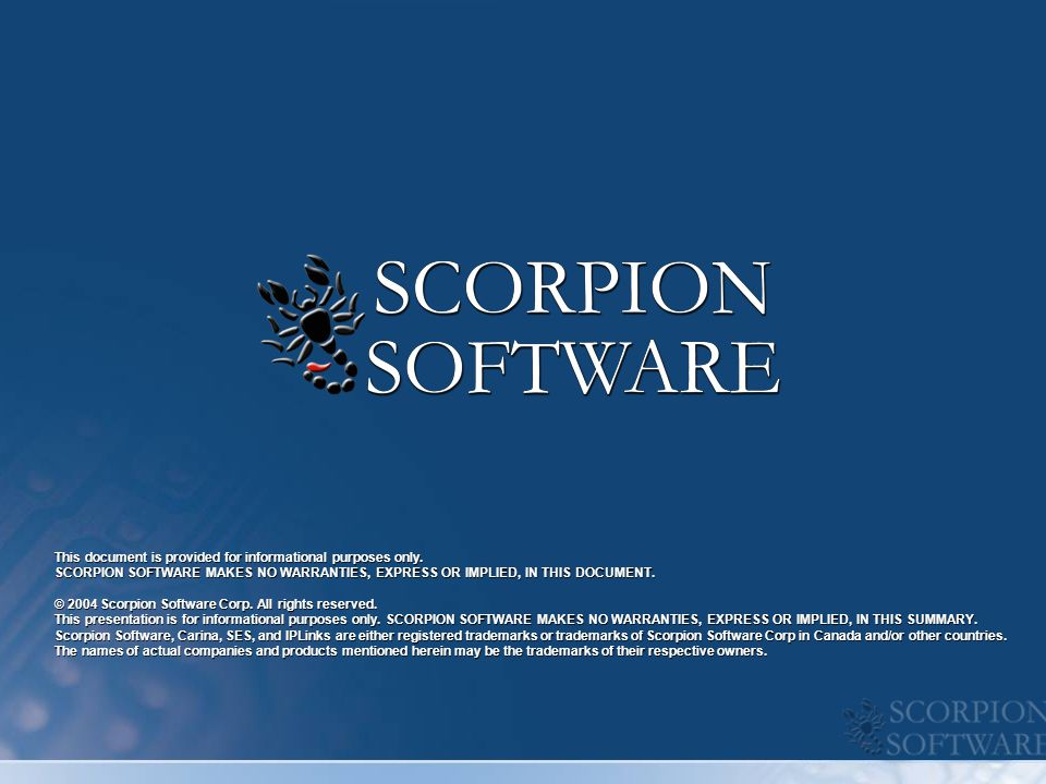 This document is provided for informational purposes only. SCORPION SOFTWARE MAKES NO WARRANTIES, EXPRESS OR IMPLIED, IN THIS DOCUMENT. © 2004 Scorpio