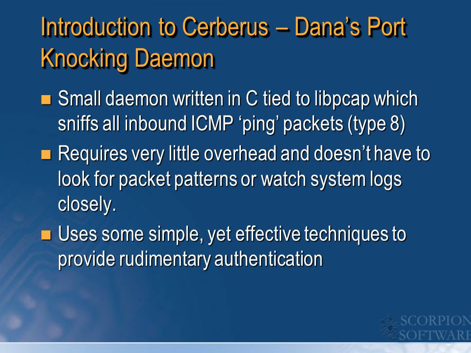 How Cerberus Works Looks for specially crafted ICMP type 8 ping packets.