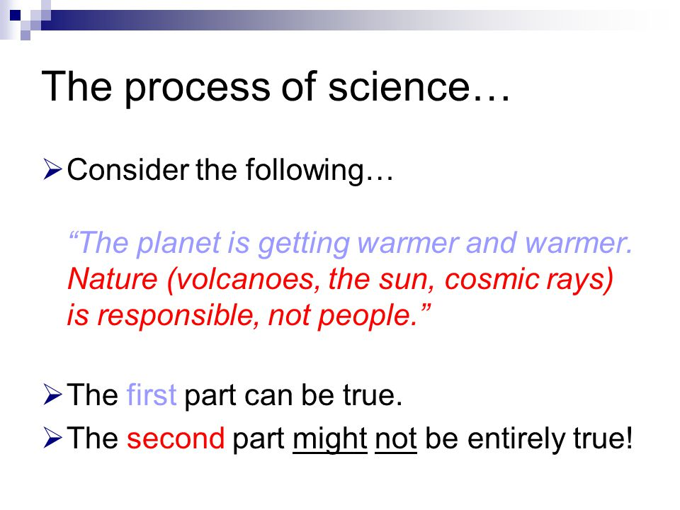 "The process of science…  Consider the following… ""The planet is getting warmer and warmer. Nature (volcanoes, the sun, cosmic rays) is responsible, n"