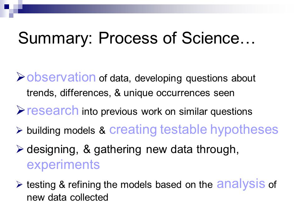 Summary: Process of Science…  observation of data, developing questions about trends, differences, & unique occurrences seen  research into previous