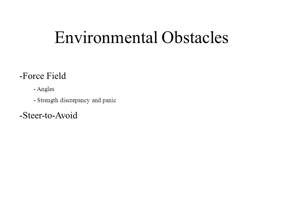 Environmental Obstacles -Force Field - Angles - Strength discrepancy and panic -Steer-to-Avoid