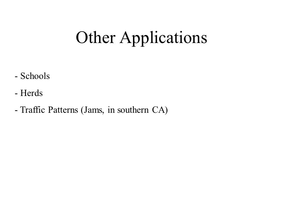 Other Applications - Schools - Herds - Traffic Patterns (Jams, in southern CA)
