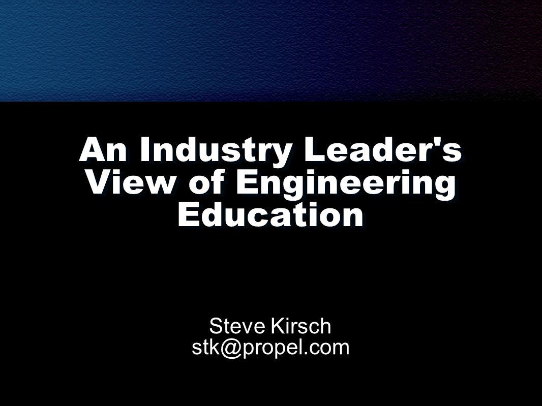 An Industry Leader's View of Engineering Education Steve Kirsch stk@propel.com