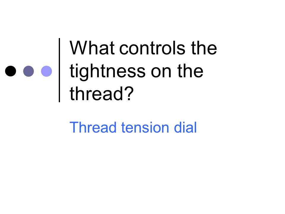 What controls the tightness on the thread? Thread tension dial