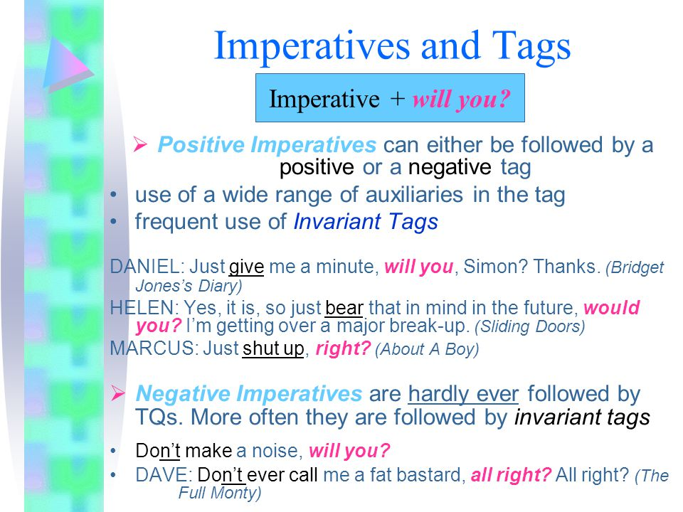 Particular syntactic structures and Tags Imperatives Exhortatives Ellipsis Change of auxiliary in the Tag Change of subject in the Tag