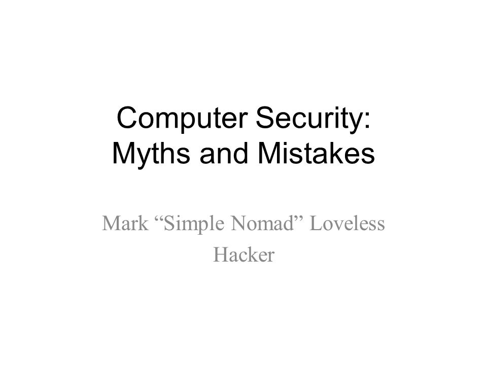 """Computer Security: Myths and Mistakes Mark """"Simple Nomad"""" Loveless Hacker"""