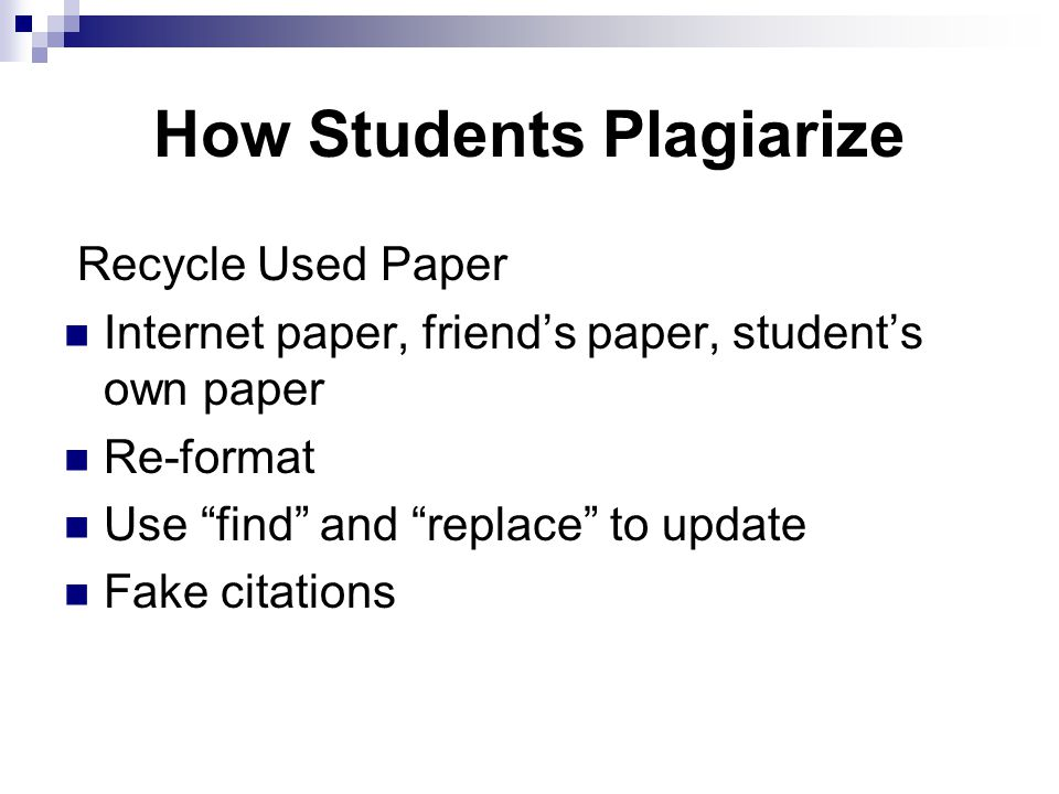 "How Students Plagiarize Recycle Used Paper Internet paper, friend's paper, student's own paper Re-format Use ""find"" and ""replace"" to update Fake citat"