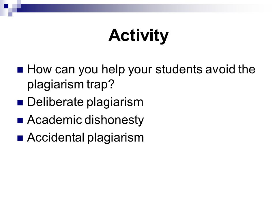 Activity How can you help your students avoid the plagiarism trap.
