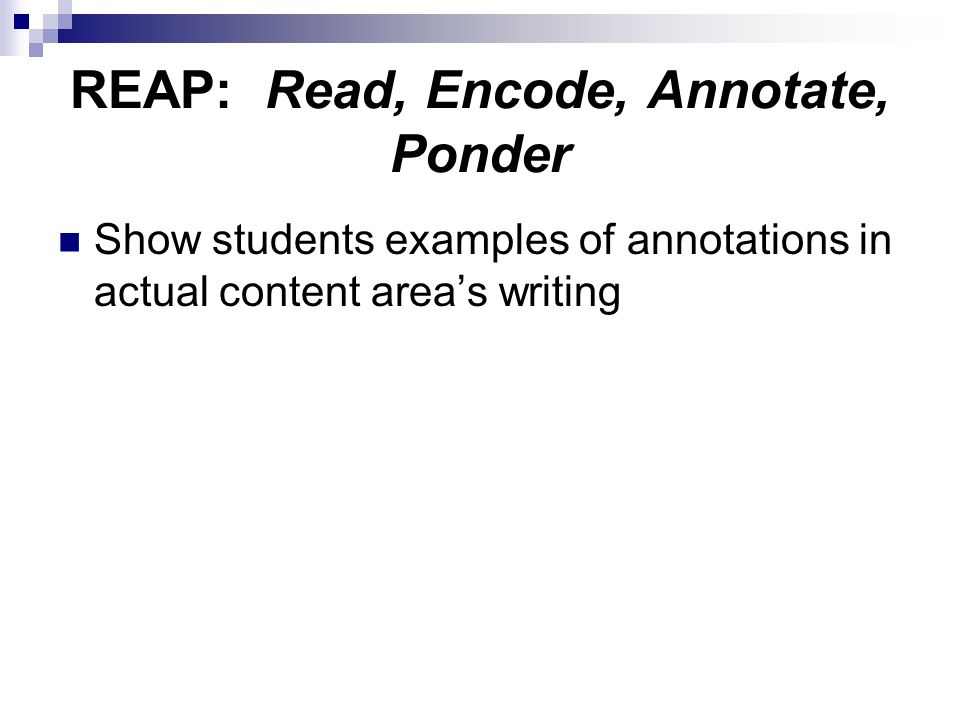 REAP: Read, Encode, Annotate, Ponder Show students examples of annotations in actual content area's writing