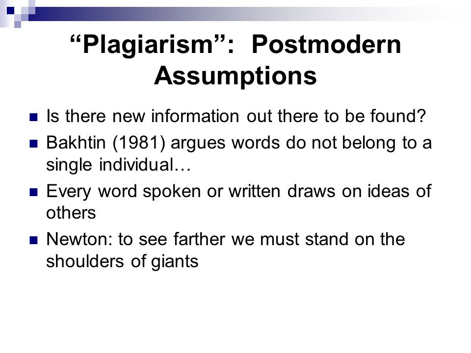 Plagiarism : Postmodern Assumptions Is there new information out there to be found.
