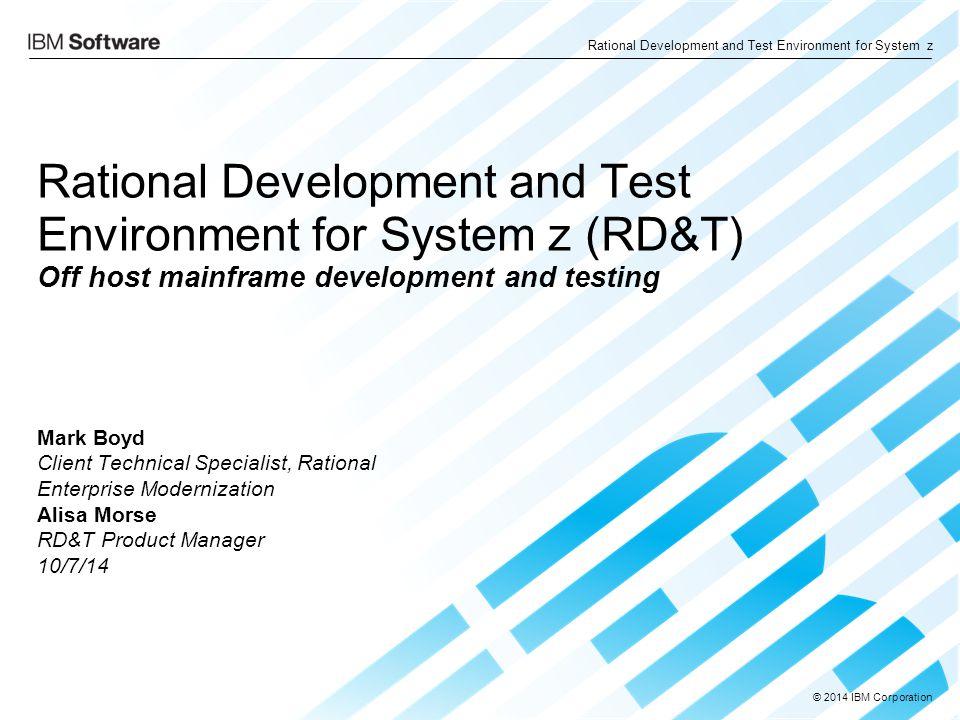 © 2014 IBM Corporation Rational Development and Test Environment for System z Rational Development and Test Environment for System z (RD&T) Off host m