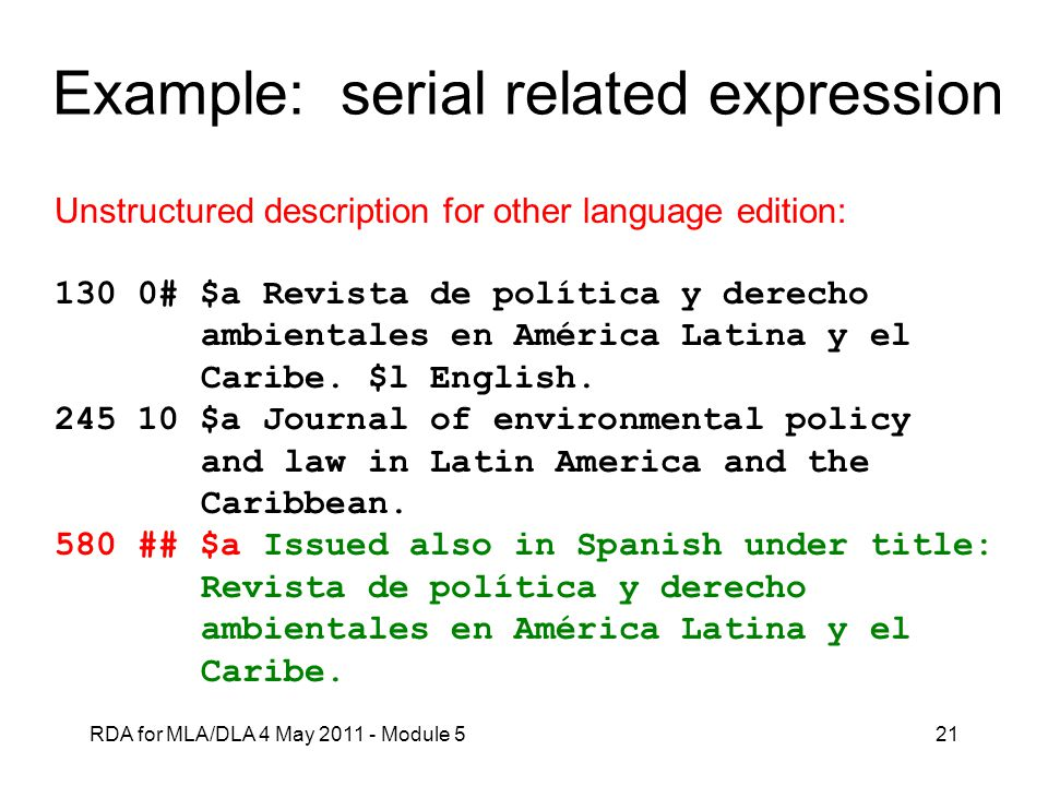 RDA for MLA/DLA 4 May 2011 - Module 521 Example: serial related expression Unstructured description for other language edition: 130 0# $a Revista de p