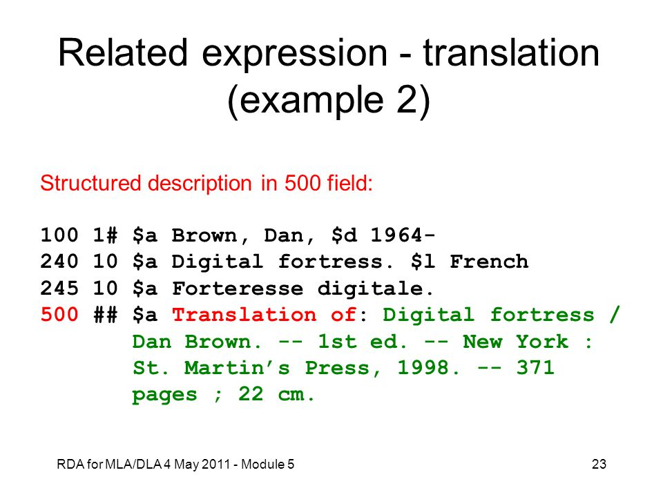 RDA for MLA/DLA 4 May 2011 - Module 523 Related expression - translation (example 2) Structured description in 500 field: 100 1# $a Brown, Dan, $d 196