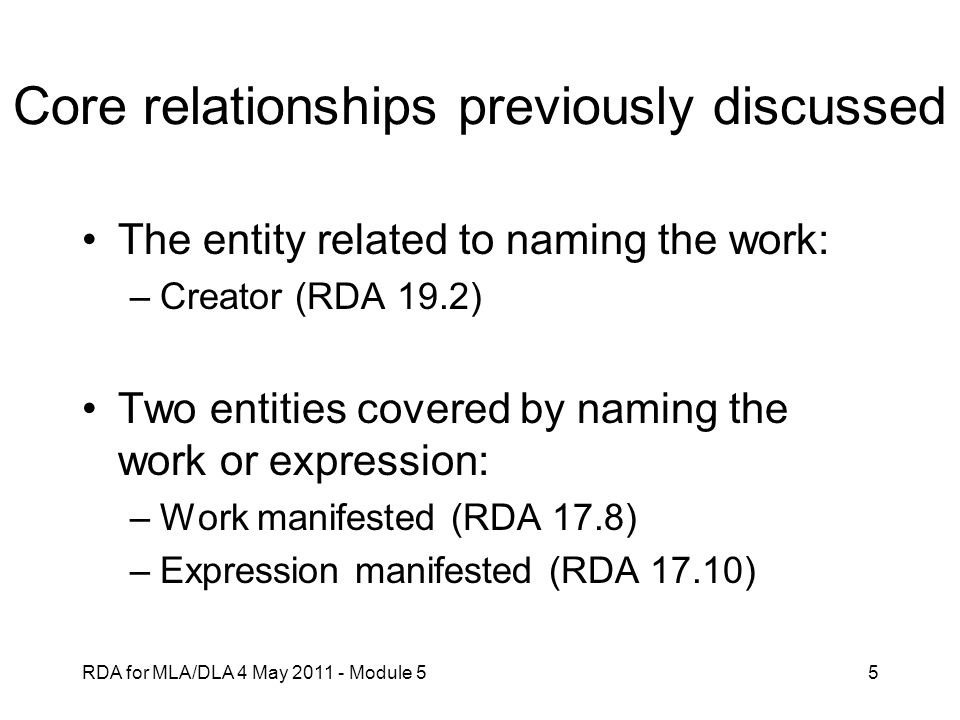 RDA for MLA/DLA 4 May 2011 - Module 526 Related manifestation (RDA 27.1) Common manifestation relationships: –Reproductions –Different formats for same expression (e.g., book vs.