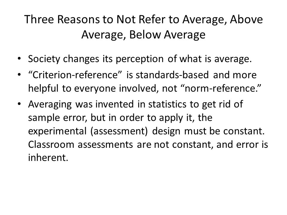 Three Reasons to Not Refer to Average, Above Average, Below Average Society changes its perception of what is average.