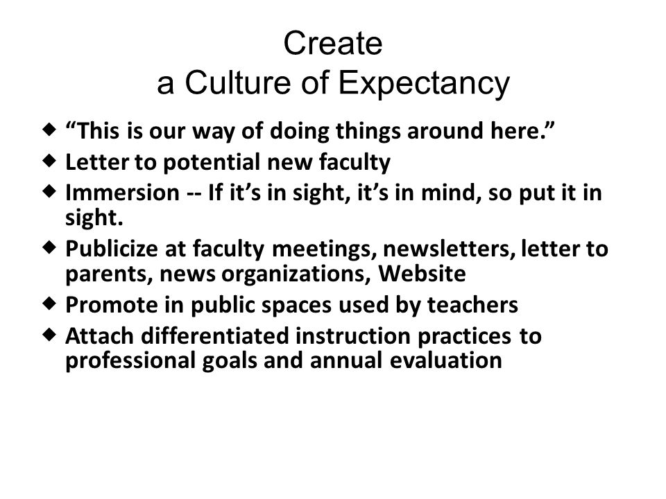 Create a Culture of Expectancy  This is our way of doing things around here.  Letter to potential new faculty  Immersion -- If it's in sight, it's in mind, so put it in sight.