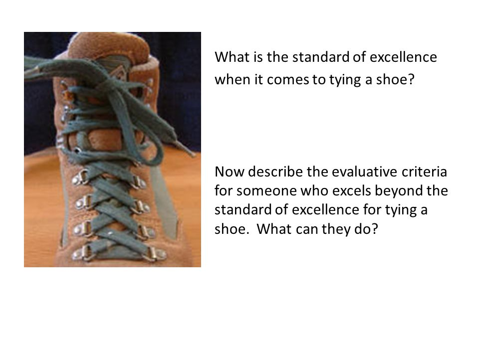 What is the standard of excellence when it comes to tying a shoe.