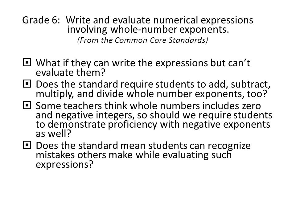 Grade 6: Write and evaluate numerical expressions involving whole-number exponents.
