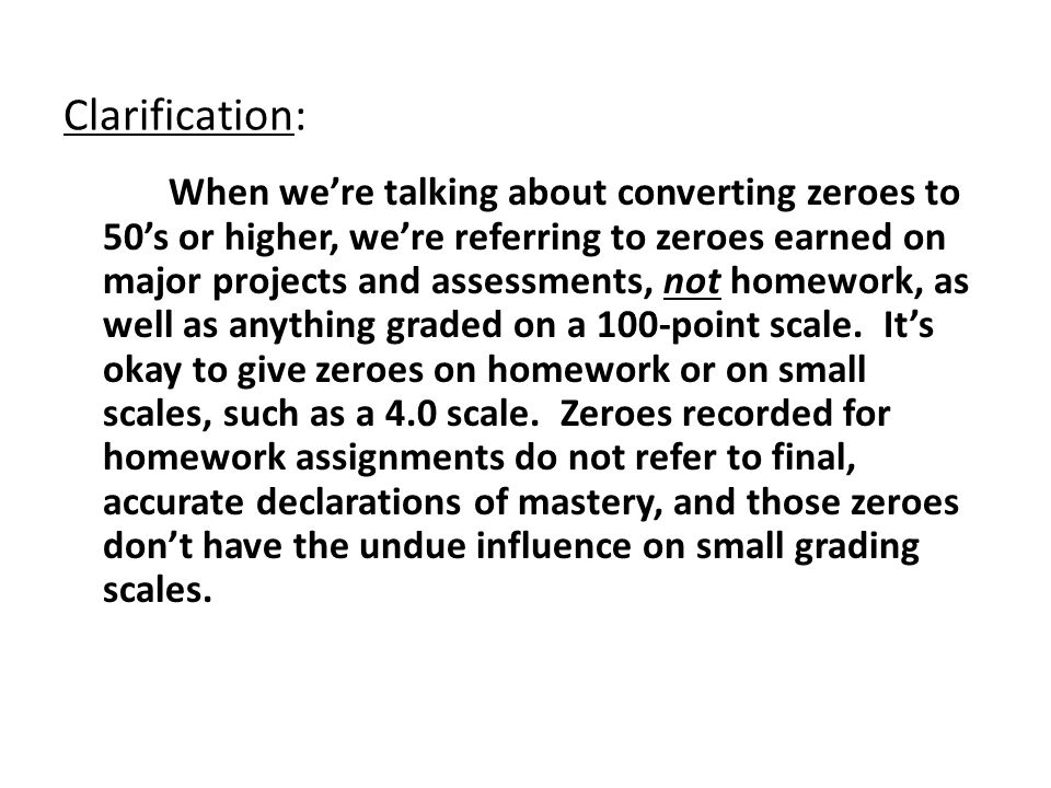 Clarification: When we're talking about converting zeroes to 50's or higher, we're referring to zeroes earned on major projects and assessments, not homework, as well as anything graded on a 100-point scale.