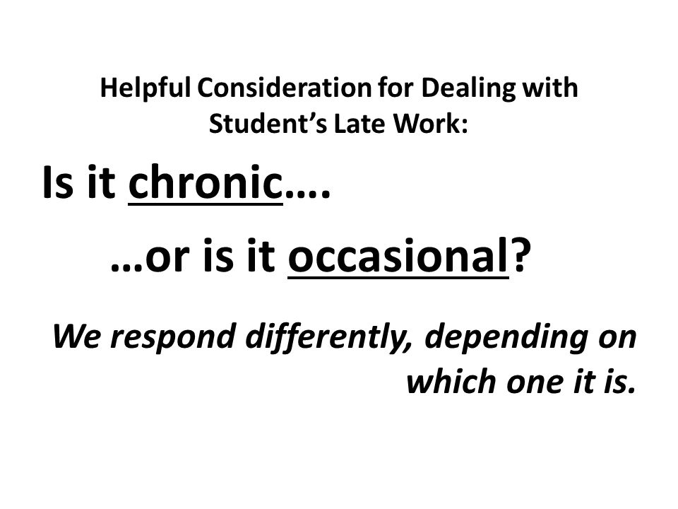 Helpful Consideration for Dealing with Student's Late Work: Is it chronic….