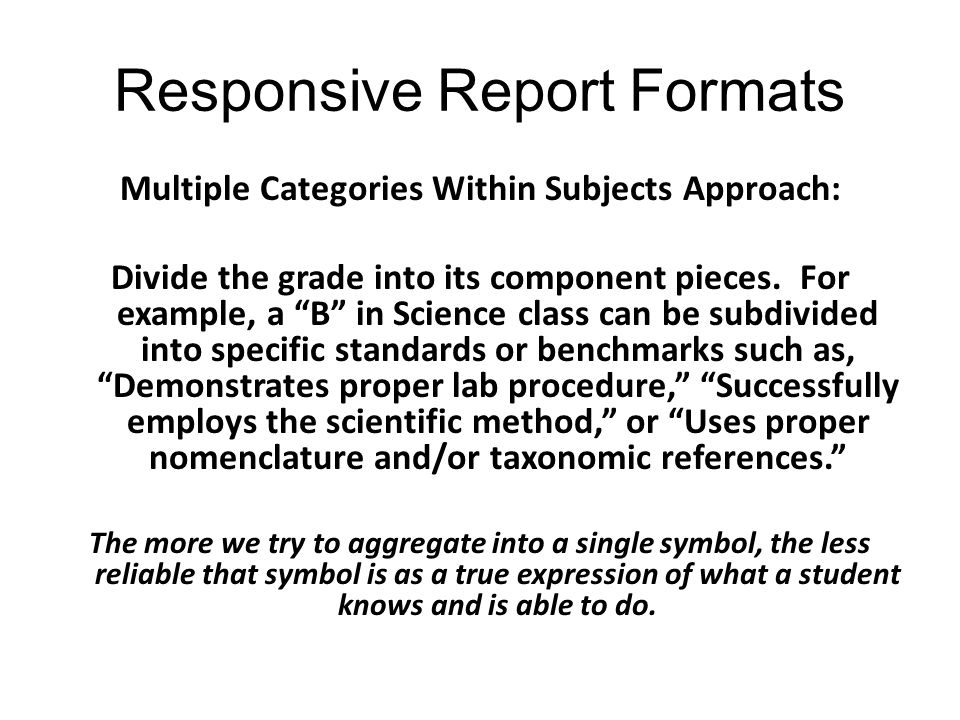 Responsive Report Formats Multiple Categories Within Subjects Approach: Divide the grade into its component pieces.