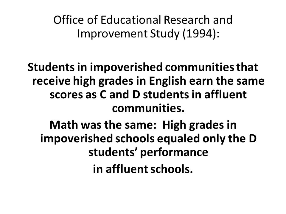 Office of Educational Research and Improvement Study (1994): Students in impoverished communities that receive high grades in English earn the same scores as C and D students in affluent communities.