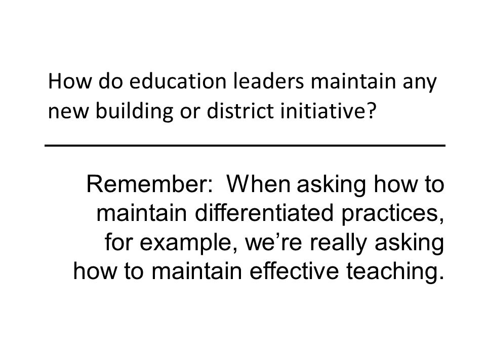 How do education leaders maintain any new building or district initiative.