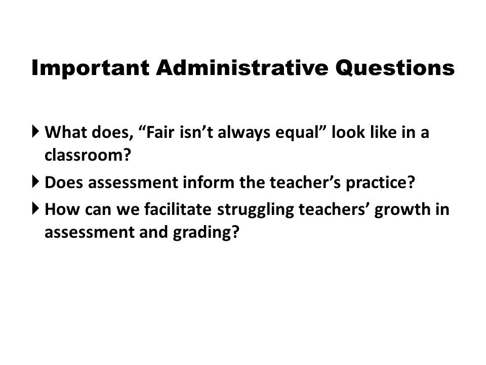 Important Administrative Questions  What does, Fair isn't always equal look like in a classroom.