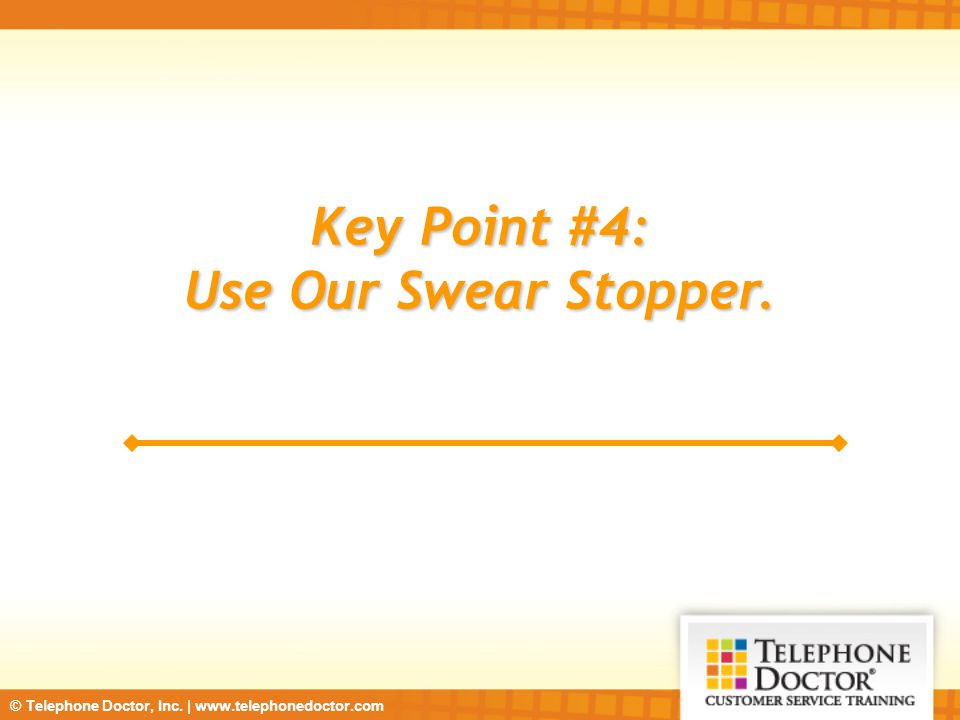 © Telephone Doctor, Inc. | www.telephonedoctor.com Key Point #4: Use Our Swear Stopper.