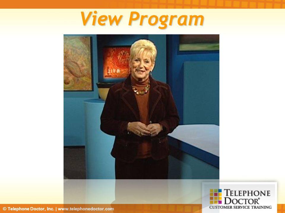 © Telephone Doctor, Inc. | www.telephonedoctor.com View Program