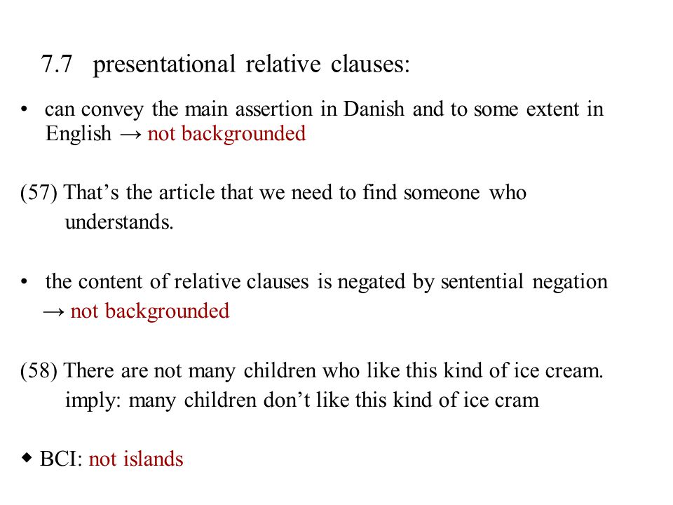 7.7 presentational relative clauses: can convey the main assertion in Danish and to some extent in English → not backgrounded (57) That's the article