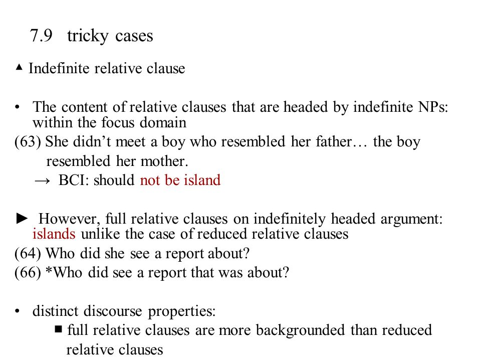 7.9 tricky cases ▲ Indefinite relative clause The content of relative clauses that are headed by indefinite NPs: within the focus domain (63) She didn