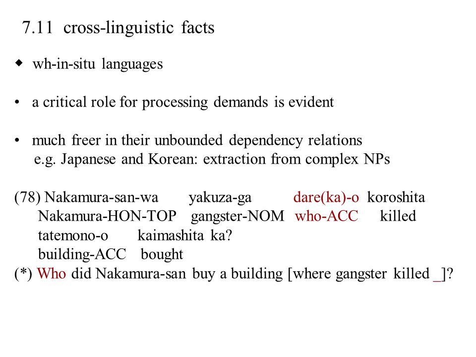 7.11 cross-linguistic facts ◆ wh-in-situ languages a critical role for processing demands is evident much freer in their unbounded dependency relation