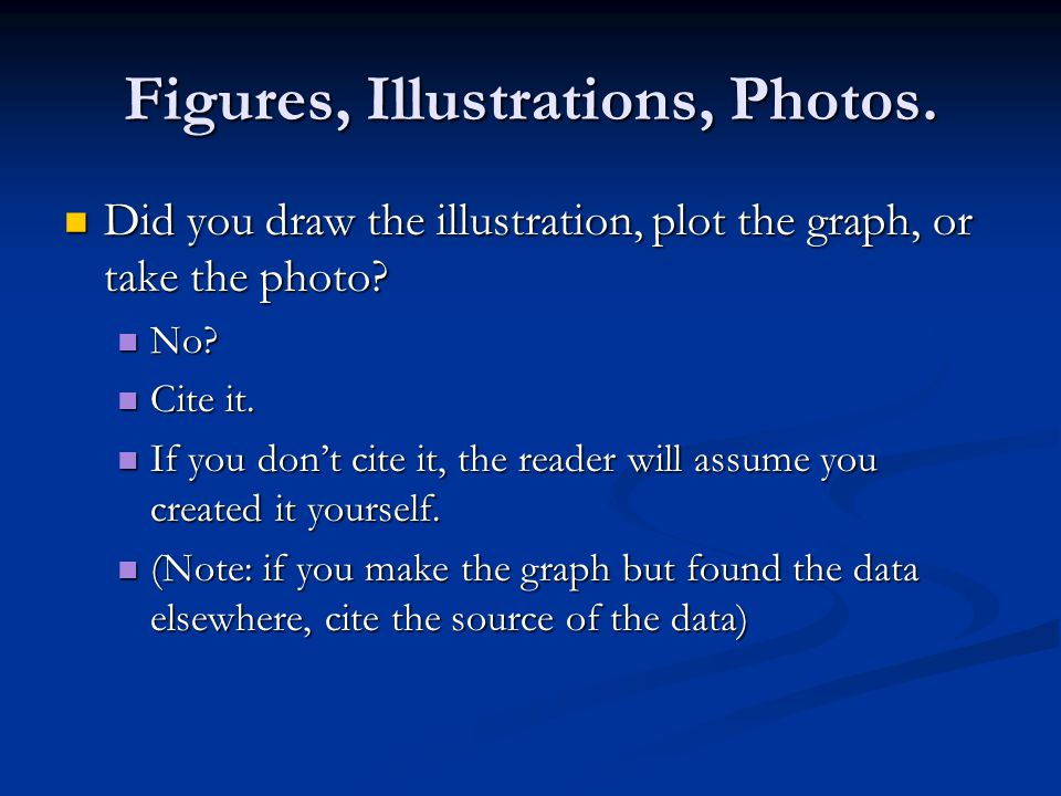 Figures, Illustrations, Photos. Did you draw the illustration, plot the graph, or take the photo.