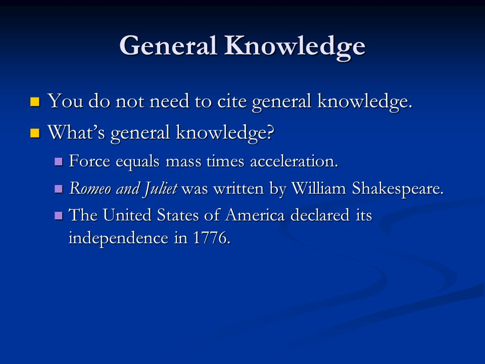 General Knowledge You do not need to cite general knowledge.