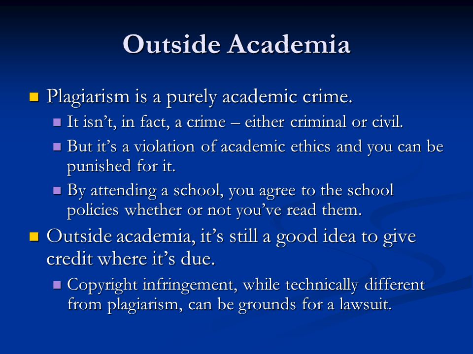 Outside Academia Plagiarism is a purely academic crime.