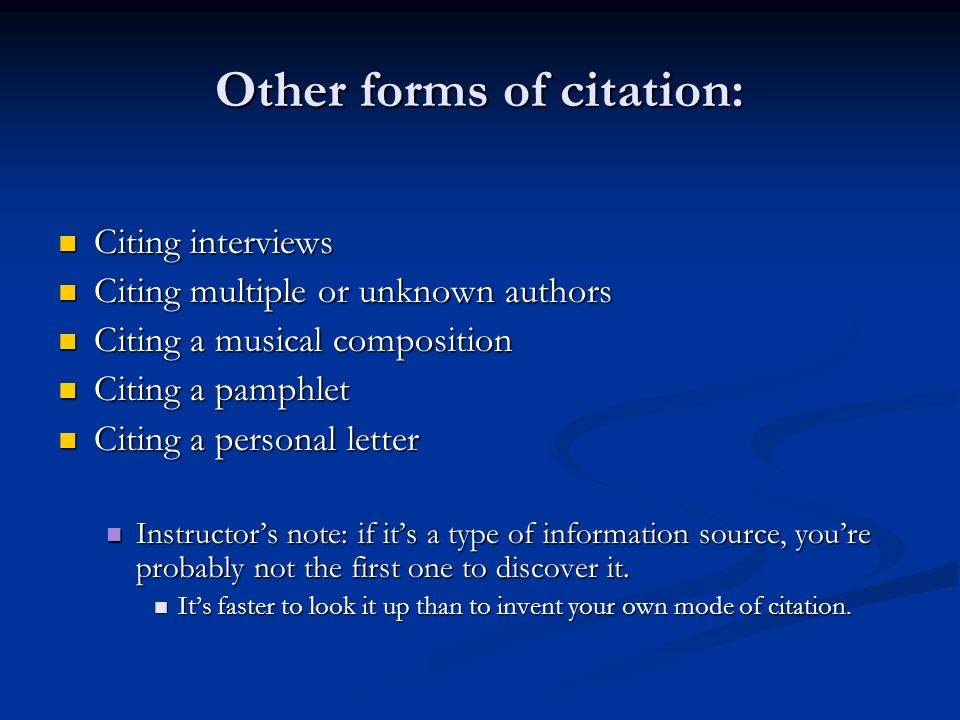 Other forms of citation: Citing interviews Citing interviews Citing multiple or unknown authors Citing multiple or unknown authors Citing a musical composition Citing a musical composition Citing a pamphlet Citing a pamphlet Citing a personal letter Citing a personal letter Instructor's note: if it's a type of information source, you're probably not the first one to discover it.
