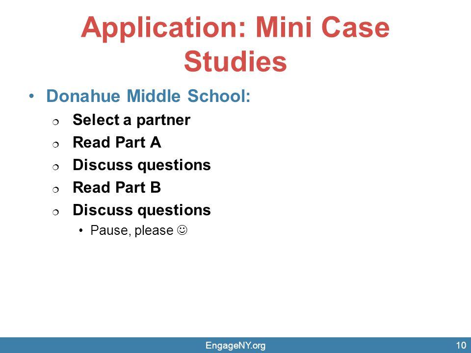 Application: Mini Case Studies Donahue Middle School:  Select a partner  Read Part A  Discuss questions  Read Part B  Discuss questions Pause, please EngageNY.org10