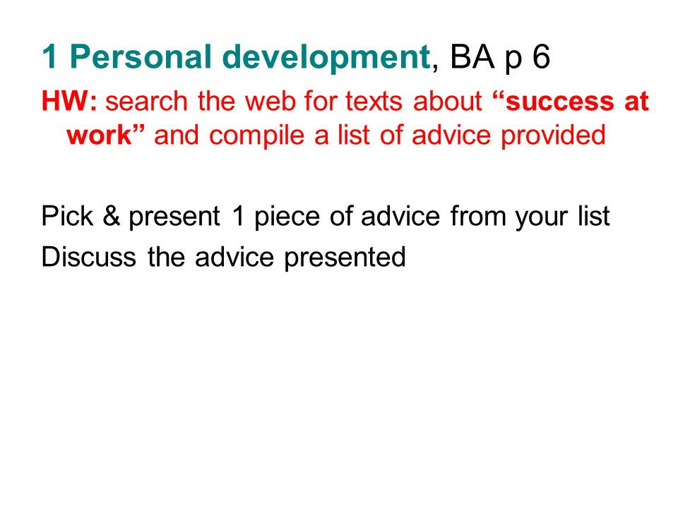 """1 Personal development, BA p 6 HW: search the web for texts about """"success at work"""" and compile a list of advice provided Pick & present 1 piece of ad"""