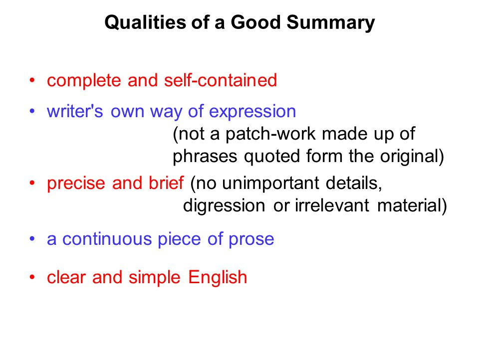 Qualities of a Good Summary complete and self-contained writer's own way of expression (not a patch-work made up of phrases quoted form the original)